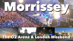 London Weekend – Morrissey at the O2 Arena